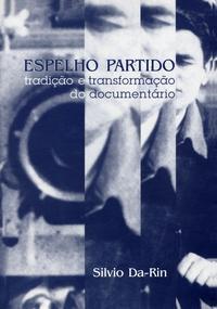 Espelho Partido -  Tradição e Transformação do Documentário Silvio Da-Rin