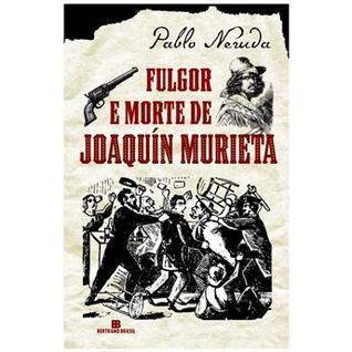Fulgor e Morte De Joaquin Murieta  by  Pablo Neruda