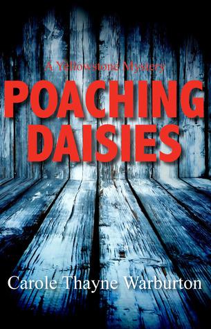 Poaching Daisies: A Yellowstone Mystery Carole Thayne Warburton