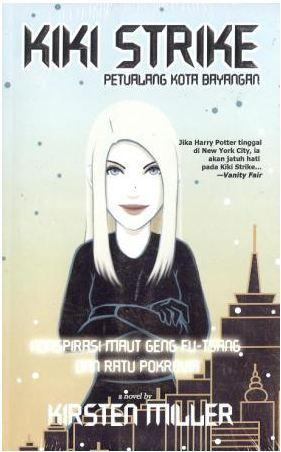 Kiki Strike: Petualang Kota Bayangan,  Konspirasi Maut Geng Fu-Tsang dan Ratu Pokrovia  by  Kirsten Miller