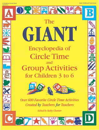 The GIANT Encyclopedia of Circle Time and Group Activities: For Children 3 to 6 Kathy Charner