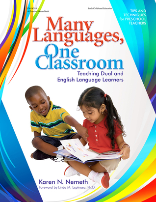 Many Languages, One Classroom: Teaching Dual and English Language Learners  by  Karen Nemeth