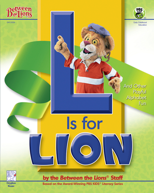 L is for Lion: And Other Playful Alphabet Fun Between the Lions Staff