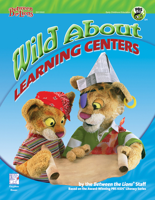 Wild About Learning Centers: Literacy Experiences for the Preschool Classroom  by  Between the Lions Staff