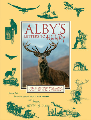 Albys Letters to Henry: Written from Isle of Mull  by  Iain Tennant