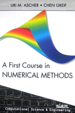 A First Course on Numerical Methods  by  Uri M. Ascher