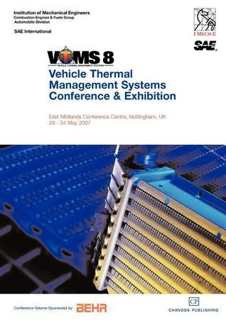 VTMS 8 - Proceedings of the 2007 Vehicle Thermal Management Systems Conference Institution Of Mechanical Engineers