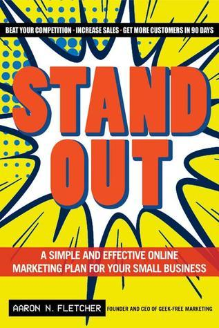 Stand Out: A Simple and Effective Online Marketing Plan for Your Small Business  by  Aaron N. Fletcher