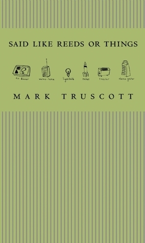 Said Like Reeds or Things  by  Mark Truscott