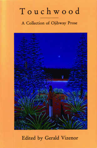 Touchwood: A Collection of Ojibway Prose Gerald Vizenor