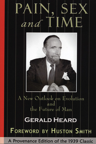 Pain, Sex and Time: A New Outlook on Evolution and the Future of Man  by  Gerald Heard