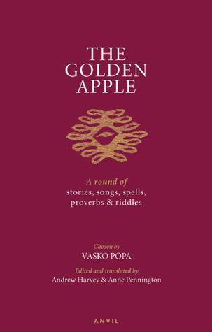 The Golden Apple: A Round of Stories, Songs, Spells, Proverbs and Riddles  by  Vasko Popa