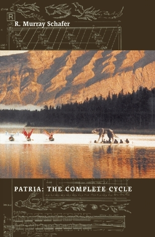 Patria: The Complete Cycle R. Murray Schafer