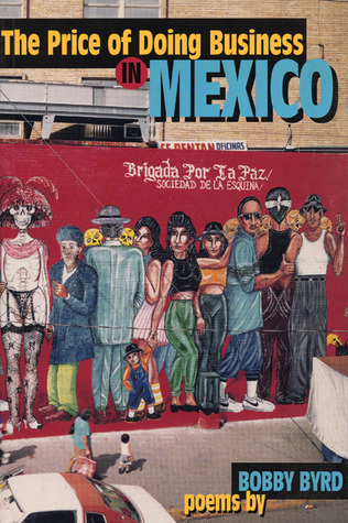 The Price of Doing Business in Mexico: And Other Poems  by  Bobby Byrd