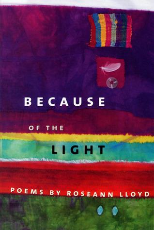 Because of the Light: Poems Roseann Lloyd
