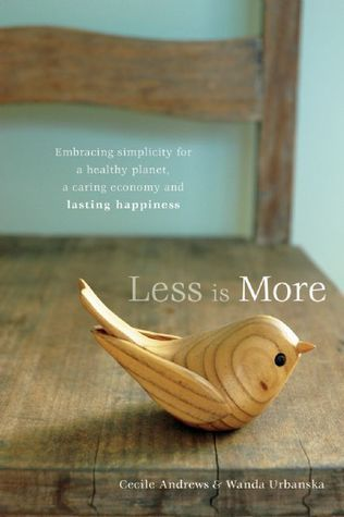 Less Is More: Embracing Simplicity for a Healthy Planet, a Caring Economy and Lasting Happiness  by  Cecile Andrews