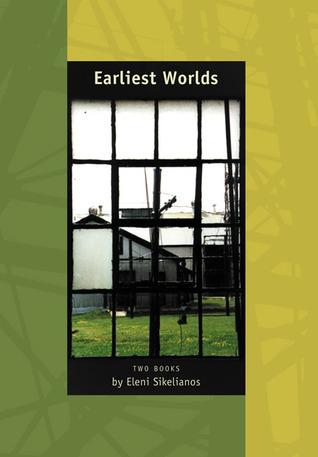Earliest Worlds: Two Books Eleni Sikelianos by Eleni Sikelianos