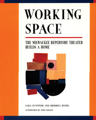 Working Space: The Milwaukee Repertory Theater Builds a Home Sara OConnor