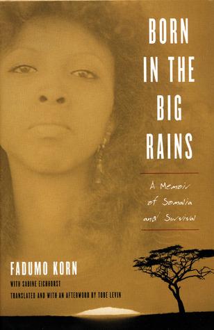Born in the Big Rains: A Memoir of Somalia and Survival Fadumo Korn