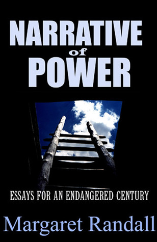 Narrative of Power: Essays for an Endangered Century Margaret Randall