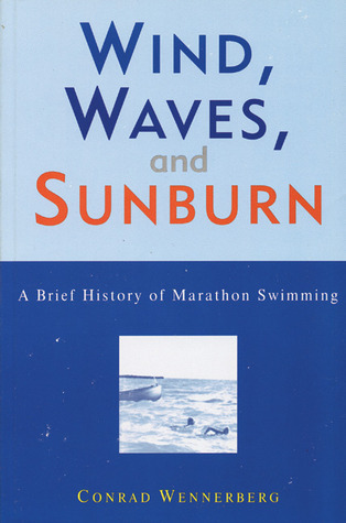 Wind, Waves, and Sunburn: A Brief History of Marathon Swimming Conrad Wennerberg