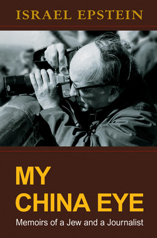 My China Eye: Memoirs of a Jew and a Journalist  by  Israel Epstein