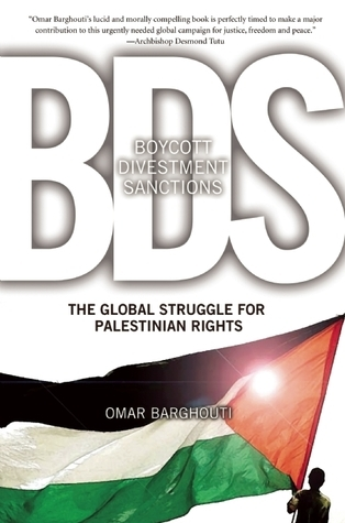 Boycott, Divestment, Sanctions: The Global Struggle for Palestinian Rights Omar Barghouti