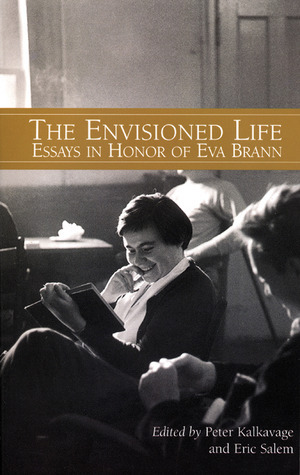 The Envisioned Life: Essays in Honor of Eva Brann  by  Peter Kalkavage