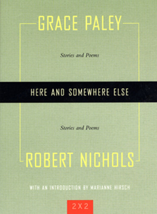 Here and Somewhere Else: Stories and Poems  by  Grace Paley and Robert Nichols by Grace Paley