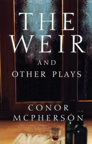 The Weir and Other Plays Conor McPherson