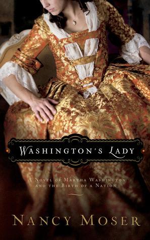 Washingtons Lady: A Novel of Martha Washington and the Birth of a Nation Nancy Moser