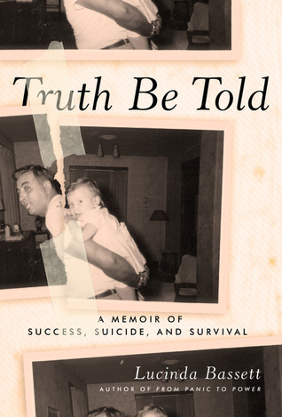 Truth Be Told: A Memoir of Success, Suicide, and Survival Lucinda Bassett
