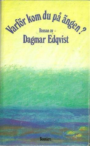 Varför kom du på änngen?: Roman  by  Dagmar Edqvist