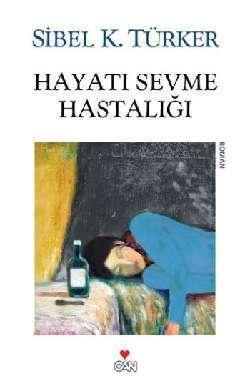 Hayatı Sevme Hastalığı  by  Sibel K. Türker