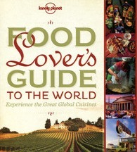 Lonely Planets Food Lovers Guide to the World  by  Lonely Planet