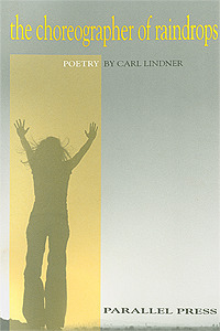 The Choreographer of Raindrops (Parallel Press Chapbook Series) Carl Lindner
