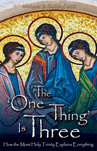 The One Thing Is Three: How the Most Holy Trinity Explains Everything Michael Gaitley