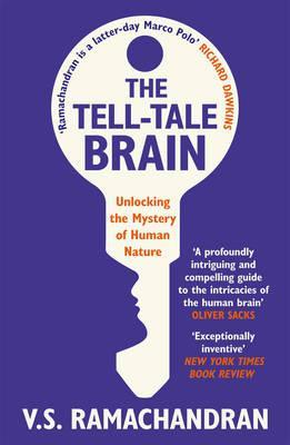 Tell-Tale Brain: Tales of the Unexpected from Inside Your Mind  by  V.S. Ramachandran