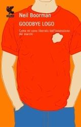 Goodbye Logo: Come mi sono liberato dallossessione delle marche  by  Neil Boorman