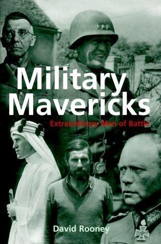 Military Mavericks: Extraordinary Men Of Battle  by  David Rooney