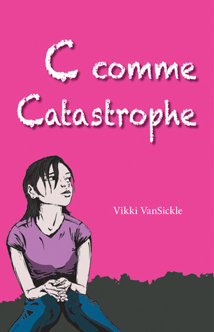 C comme Catastrophe  by  Vikki VanSickle
