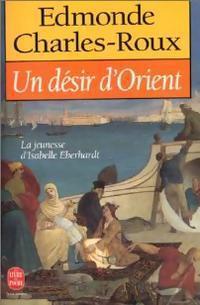 Un Désir dOrient. Jeunesse dIsabelle Eberhardt, 1877-1899  by  Edmonde Charles-Roux