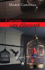 Cuvinte care elibereaza: Romanul unei psihanalize  by  Marie Cardinal