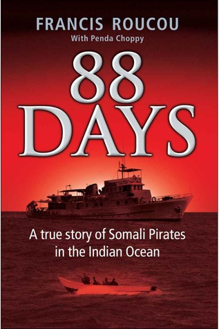 88 Days - A true story of Somali Pirates in the Indian Ocean  by  Francis Roucou