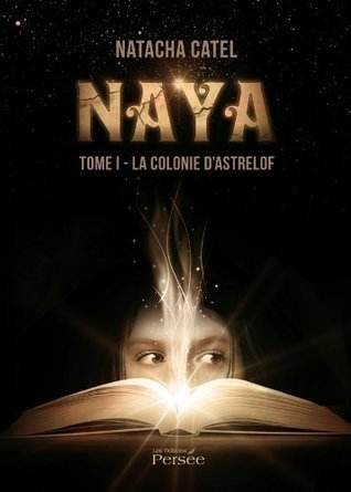 La colonie dastrelof (Naya, #1)  by  Natacha Catel