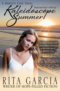 Kaleidoscope Summer: Samanthas Story (Serenity Cove #1) Rita Garcia