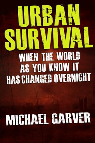 Urban Survival When the World as You Know It Has Changed Overnight Michael Garver