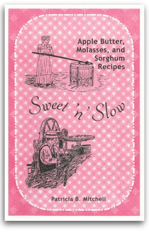 Sweet N slow: Apple butter, Cane Molasses, and Sorghum Syrup Recipes Patricia B. Mitchell