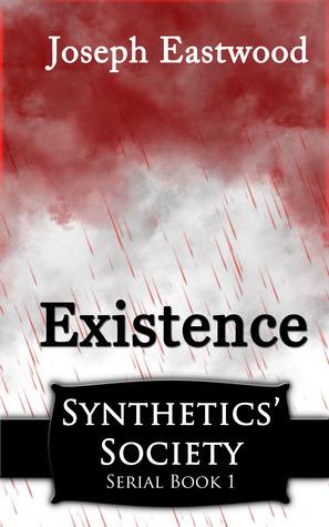 Existence (Synthetics Society, #1) Joseph Eastwood