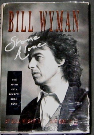 Stone Alone: The Story of a Rock n Roll Band  by  Bill Wyman